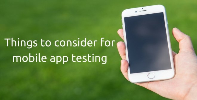 Things to consider for mobile app testing