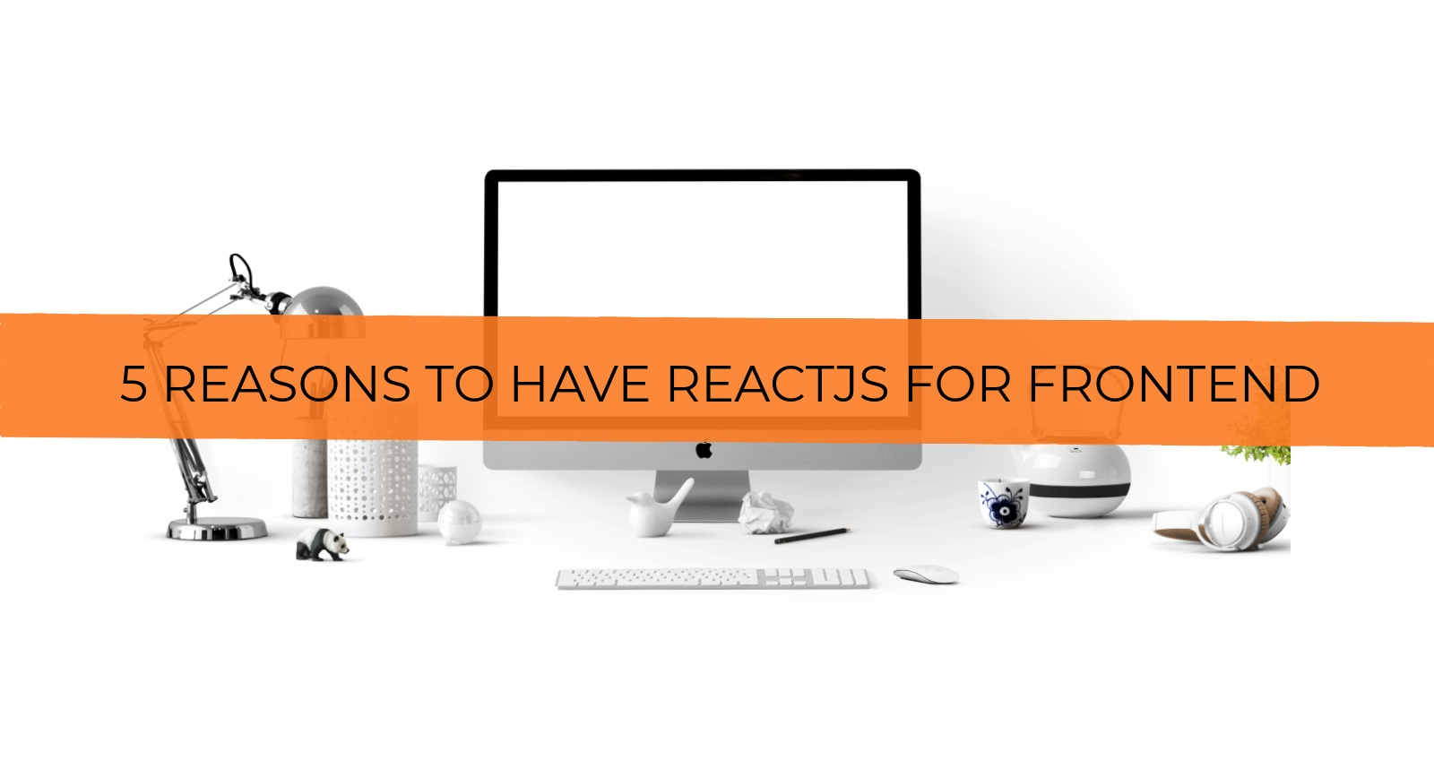 5 Reasons To Have React JS for Front-end - Tech Blogs by TechAffinity