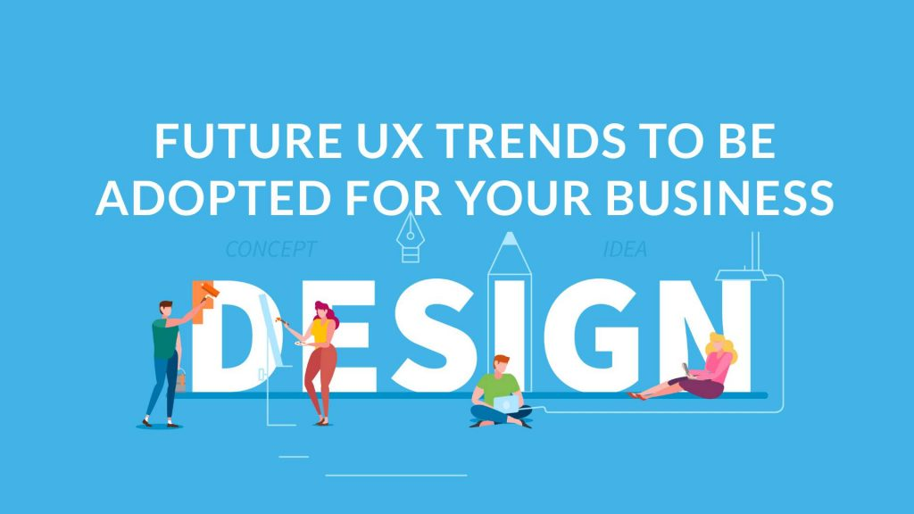 Future UX Trends to be Adopted for Your Business
