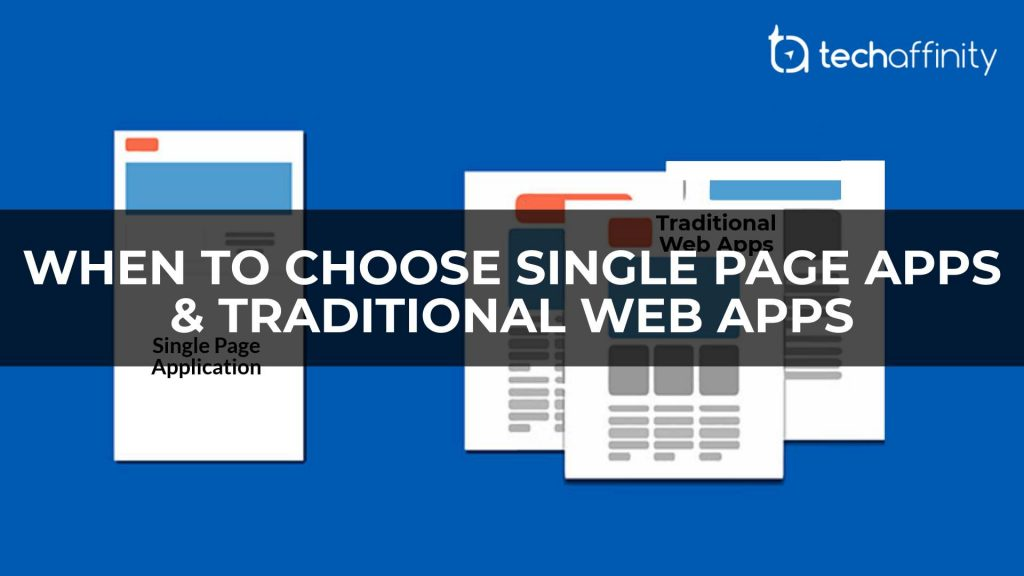 When to Choose Single Page Application and Traditional Web Apps - TechAffinity