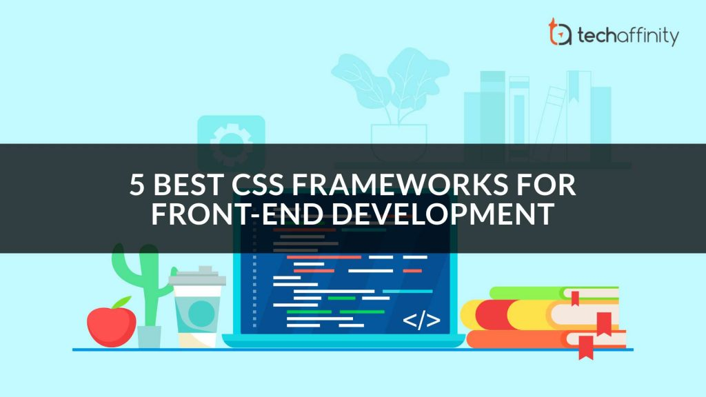 Best Css Framework 2021 5 Best CSS Frameworks for Front End Development