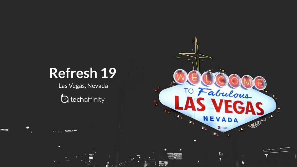 Refresh 19 in Las Vegas - TechAffinity