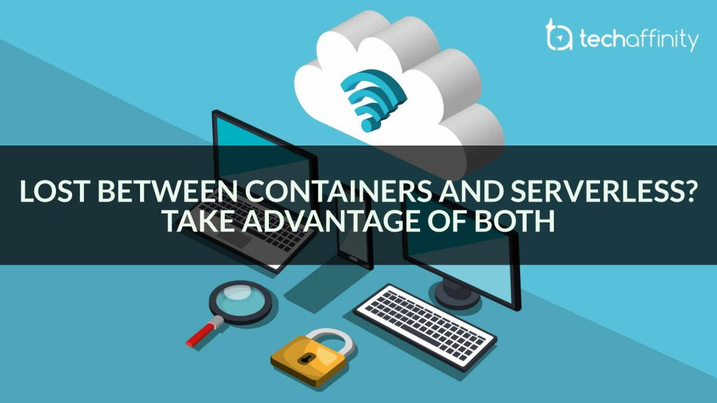 Lost Between Containers and Serverless? Take Advantage of Both!