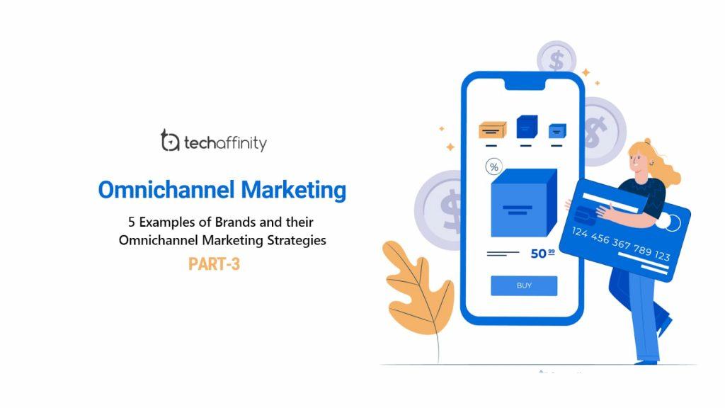 5 Brands with Brilliant Omnichannel Marketing Strategies