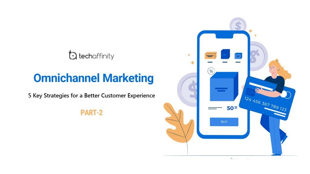 5 Omnichannel Digital Marketing Strategies for Better CX