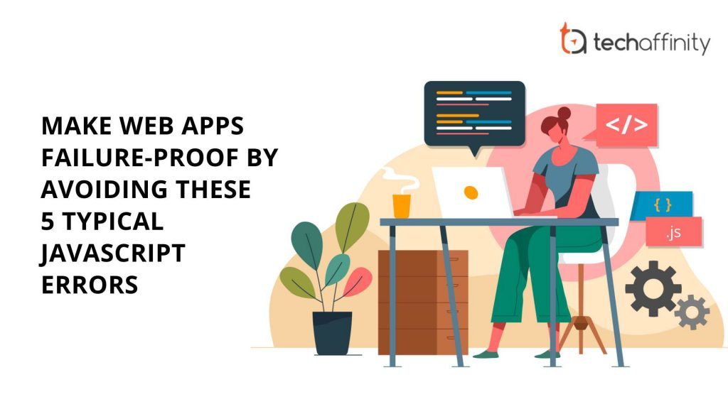 Make Web Apps Failure-proof by Avoiding these 5 Typical JavaScript Errors